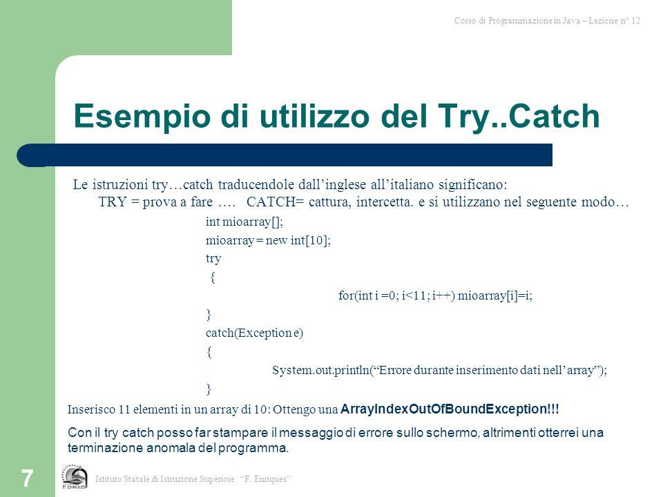 7 Esempio di utilizzo del Try..Catch Le istruzioni try…catch traducendole dallinglese allitaliano significano: TRY = prova a fare …. CATCH= cattura, i