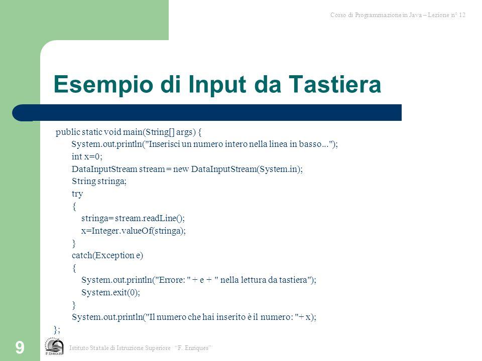 9 Esempio di Input da Tastiera public static void main(String[] args) { System.out.println(