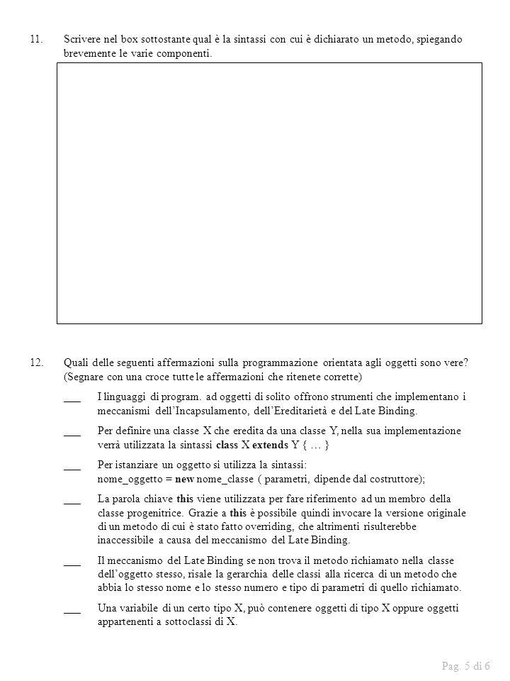 11.Scrivere nel box sottostante qual è la sintassi con cui è dichiarato un metodo, spiegando brevemente le varie componenti.