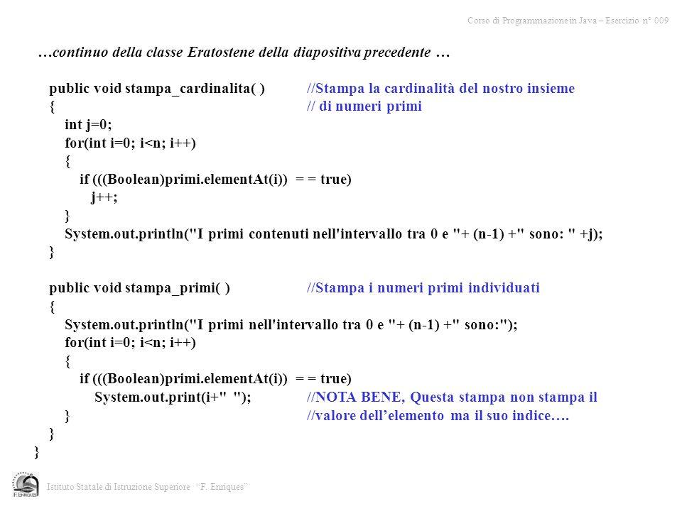 Corso di Programmazione in Java – Esercizio n° 009 Istituto Statale di Istruzione Superiore F. Enriques …continuo della classe Eratostene della diapos