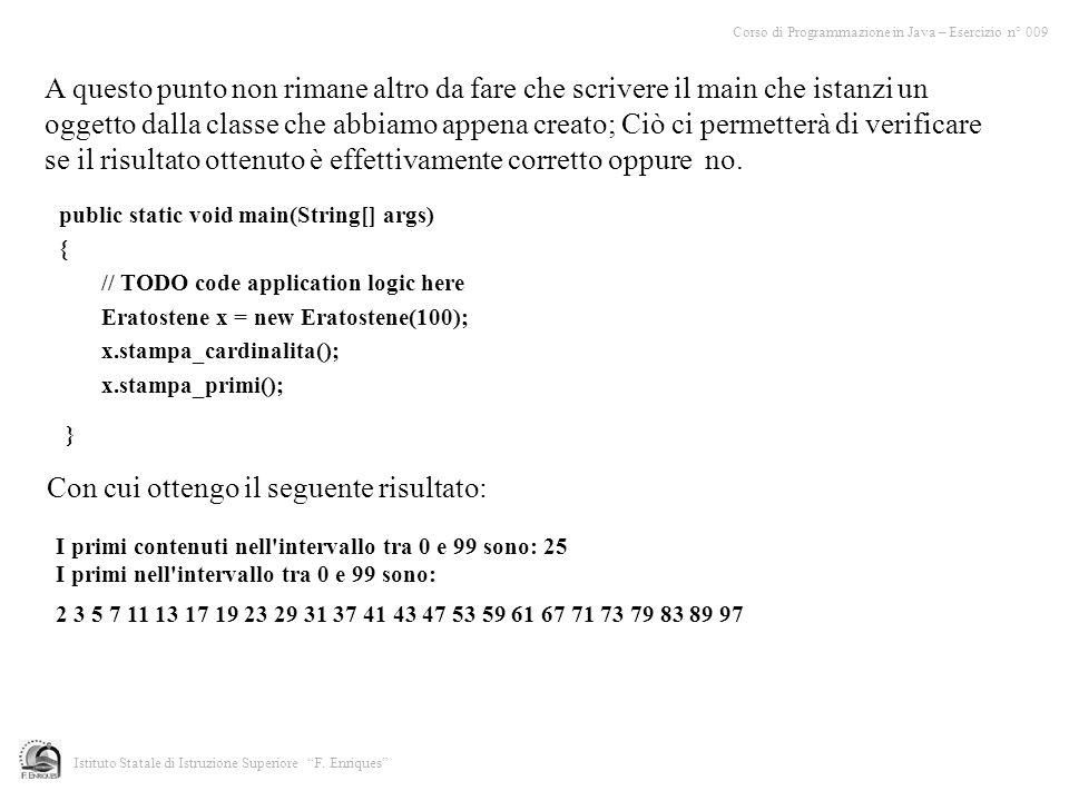 Corso di Programmazione in Java – Esercizio n° 009 Istituto Statale di Istruzione Superiore F. Enriques A questo punto non rimane altro da fare che sc
