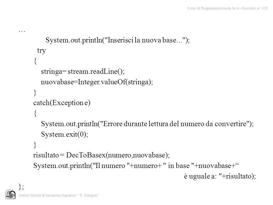Corso di Programmazione in Java – Esercizio n° 008 Istituto Statale di Istruzione Superiore F. Enriques … System.out.println(