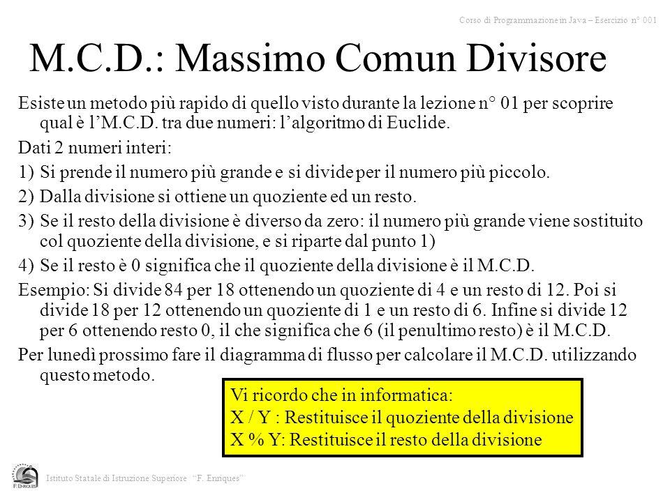 M.C.D.: Massimo Comun Divisore Esiste un metodo più rapido di quello visto durante la lezione n° 01 per scoprire qual è lM.C.D. tra due numeri: lalgor