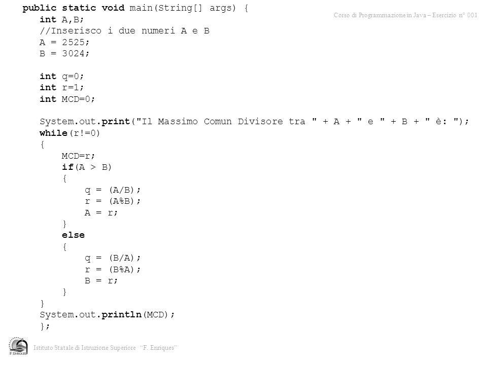 Corso di Programmazione in Java – Esercizio n° 001 Istituto Statale di Istruzione Superiore F. Enriques public static void main(String[] args) { int A
