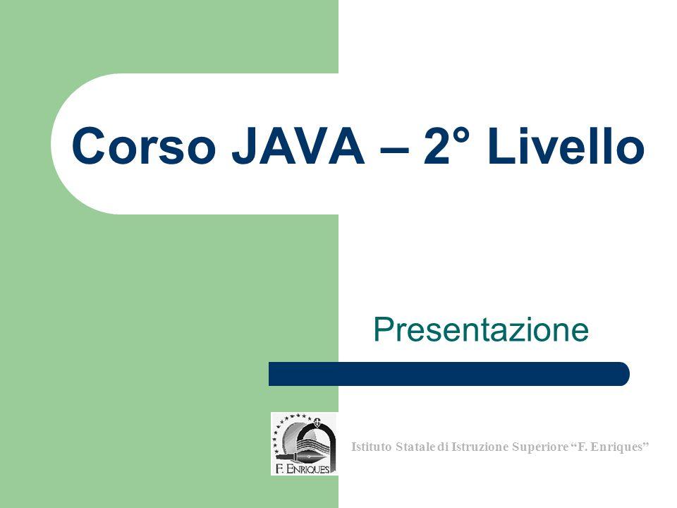Corso JAVA – 2° Livello Presentazione Istituto Statale di Istruzione Superiore F. Enriques