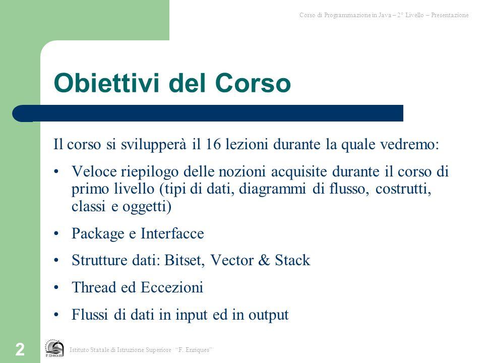2 Obiettivi del Corso Il corso si svilupperà il 16 lezioni durante la quale vedremo: Veloce riepilogo delle nozioni acquisite durante il corso di prim