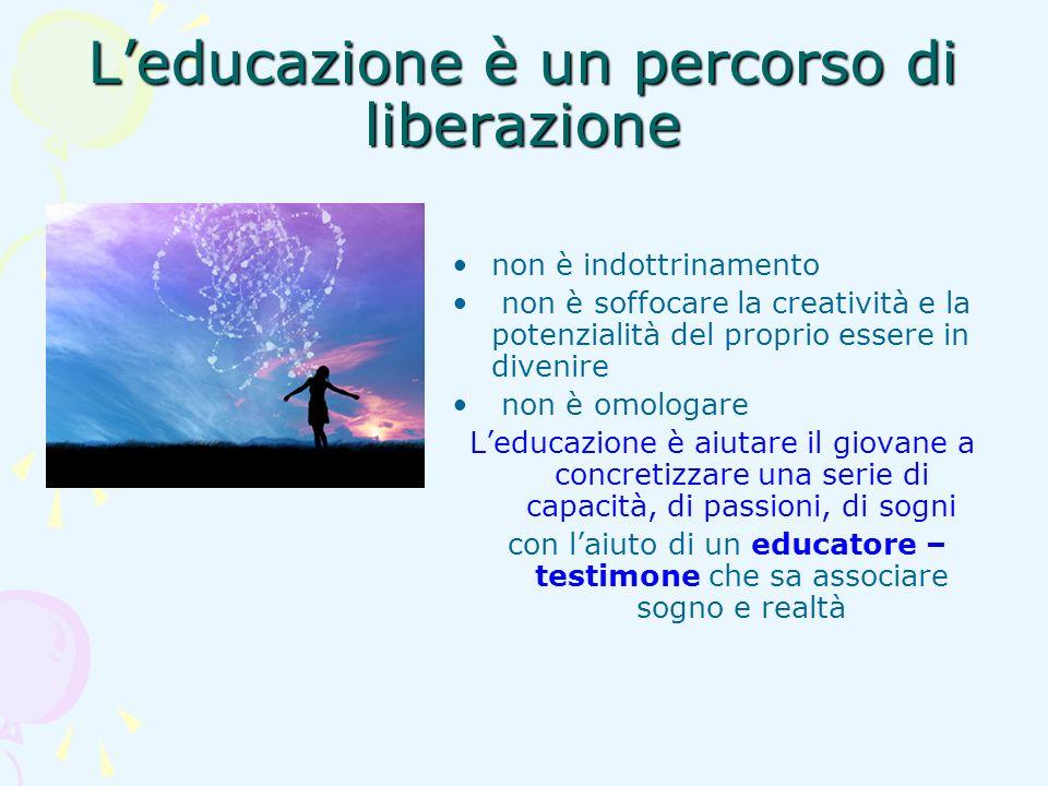 Leducazione è un percorso di liberazione non è indottrinamento non è soffocare la creatività e la potenzialità del proprio essere in divenire non è om