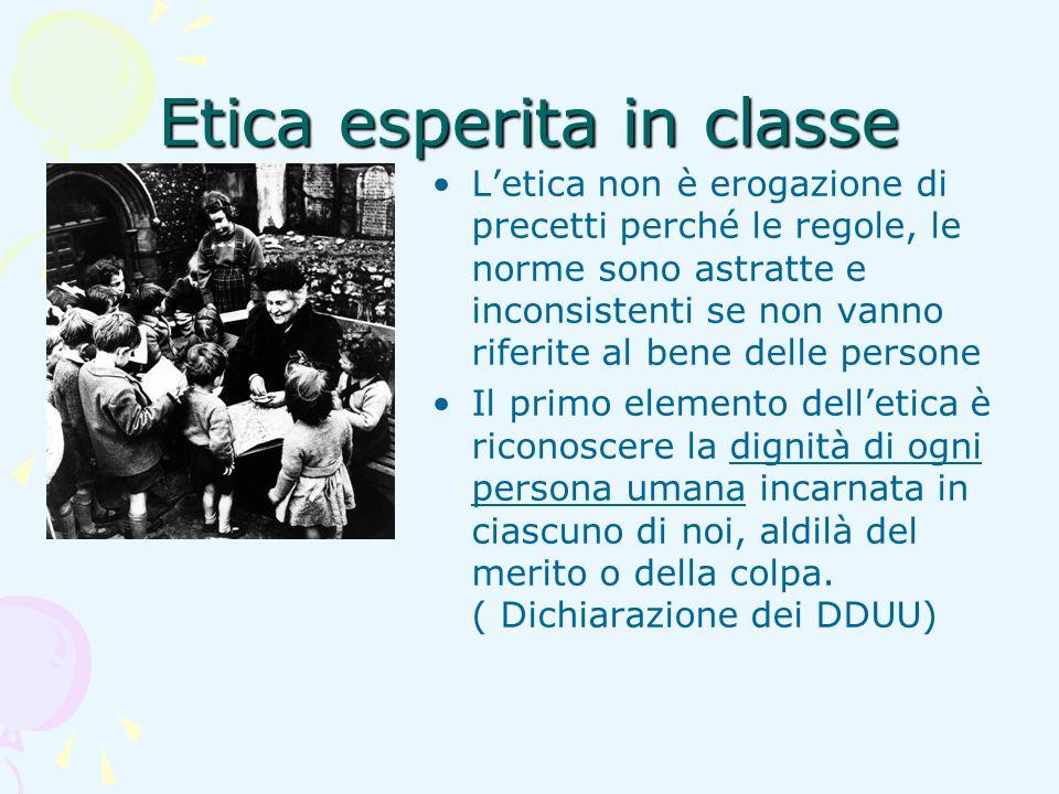 Etica esperita in classe Letica non è erogazione di precetti perché le regole, le norme sono astratte e inconsistenti se non vanno riferite al bene de