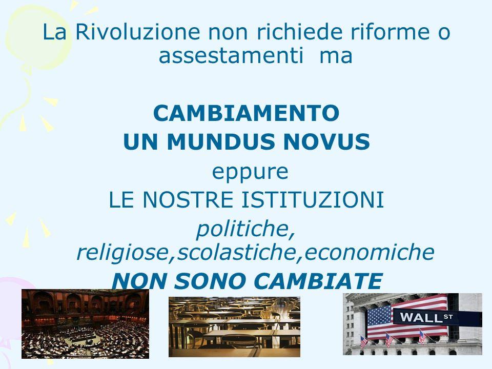 Giovanna Cipollari - CVM La Rivoluzione non richiede riforme o assestamenti ma CAMBIAMENTO UN MUNDUS NOVUS eppure LE NOSTRE ISTITUZIONI politiche, rel