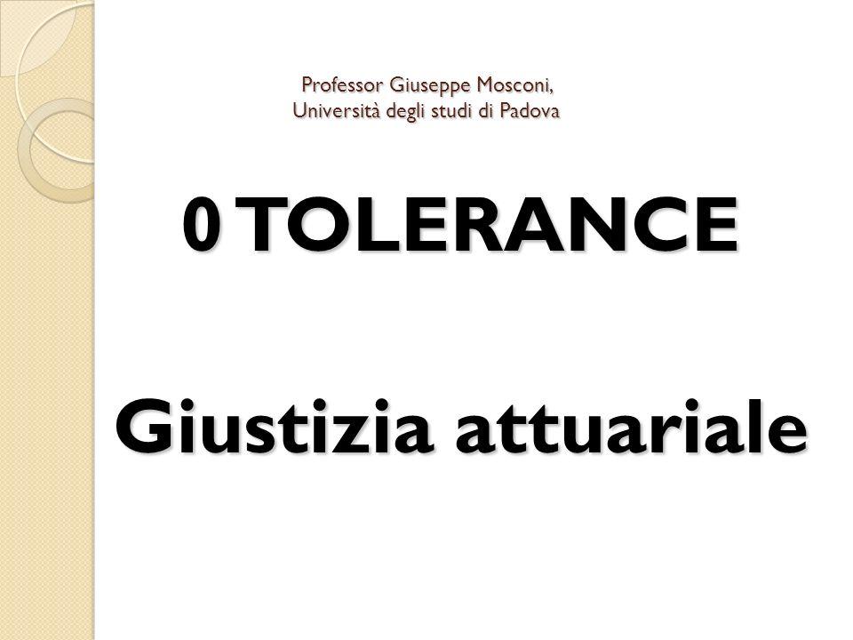 Professor Giuseppe Mosconi, Università degli studi di Padova 0 TOLERANCE Giustizia attuariale