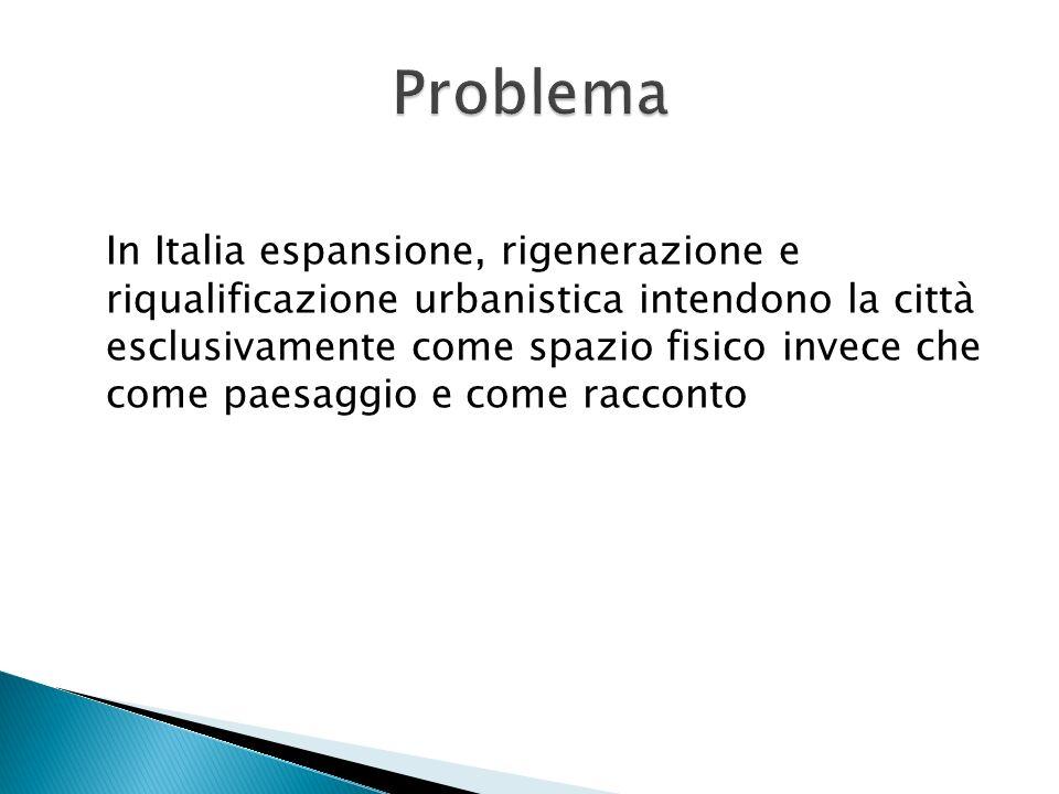 In Italia espansione, rigenerazione e riqualificazione urbanistica intendono la città esclusivamente come spazio fisico invece che come paesaggio e co