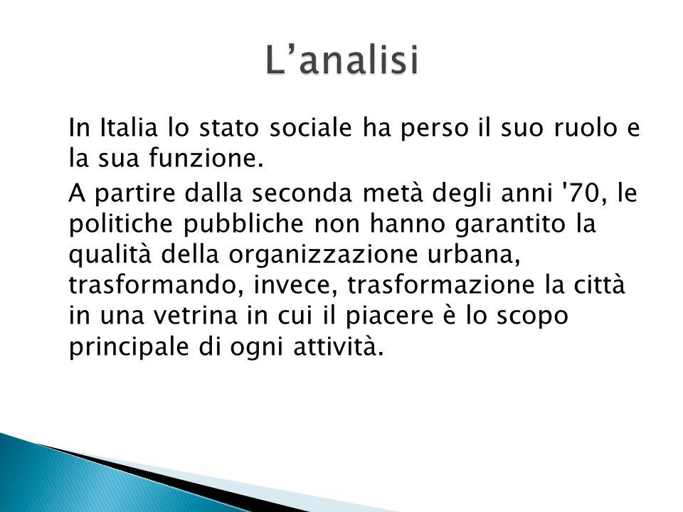 In Italia lo stato sociale ha perso il suo ruolo e la sua funzione. A partire dalla seconda metà degli anni '70, le politiche pubbliche non hanno gara