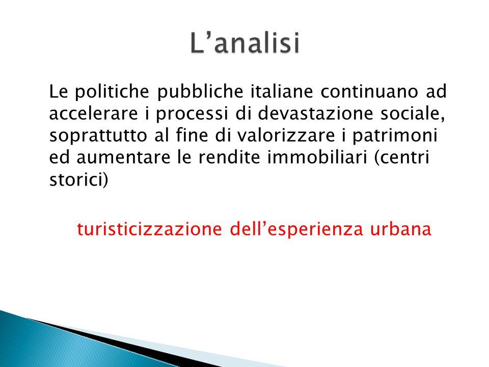 Le politiche pubbliche italiane continuano ad accelerare i processi di devastazione sociale, soprattutto al fine di valorizzare i patrimoni ed aumenta