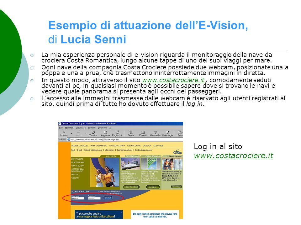 Esempio di attuazione dellE-Vision, di Lucia Senni La mia esperienza personale di e-vision riguarda il monitoraggio della nave da crociera Costa Roman