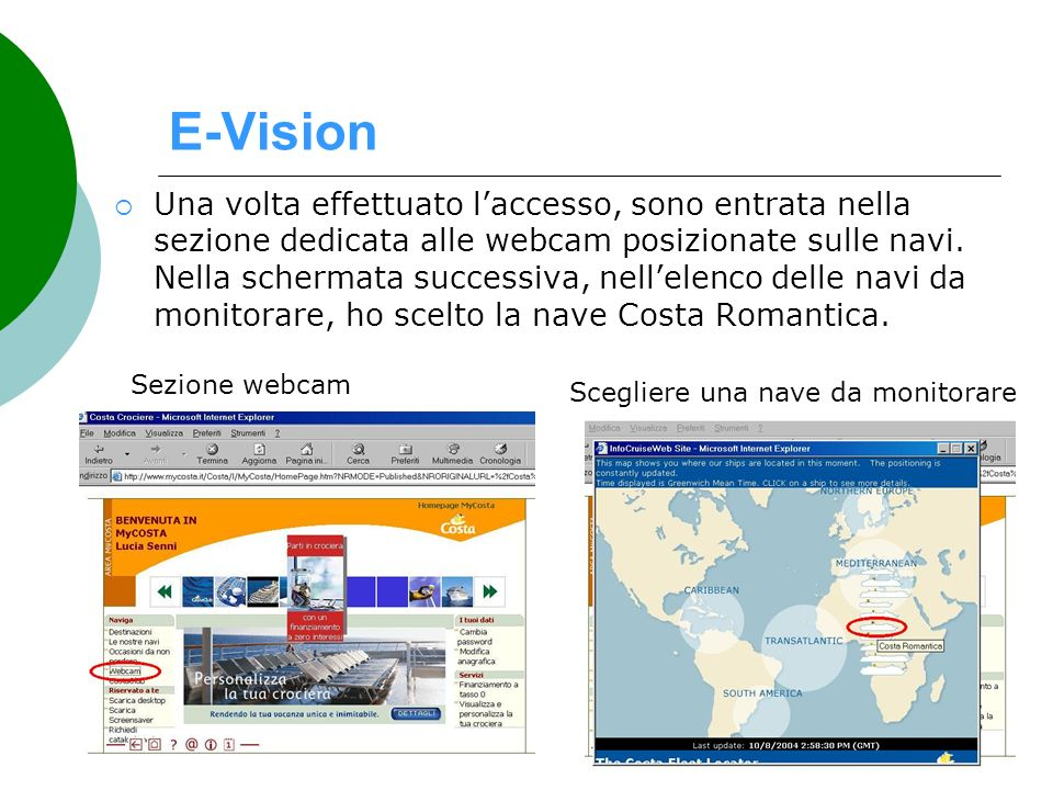 E-Vision Una volta effettuato laccesso, sono entrata nella sezione dedicata alle webcam posizionate sulle navi. Nella schermata successiva, nellelenco