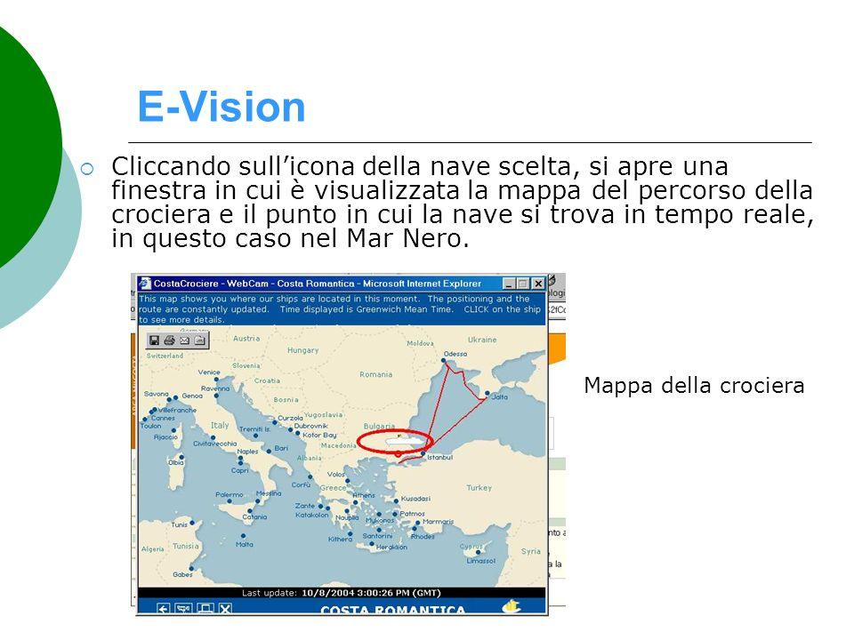 E-Vision Nuovamente cliccando sullicona della nave, si possono vedere le immagini in diretta, in questo caso del mare aperto, selezionando a scelta la webcam di poppa o quella di prua.