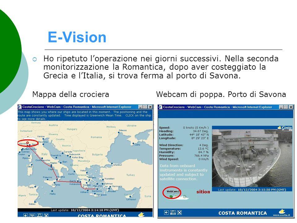 E-Vision Ho ripetuto loperazione nei giorni successivi. Nella seconda monitorizzazione la Romantica, dopo aver costeggiato la Grecia e lItalia, si tro