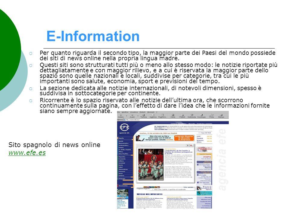 E-Information Per quanto riguarda il secondo tipo, la maggior parte dei Paesi del mondo possiede dei siti di news online nella propria lingua madre. Q