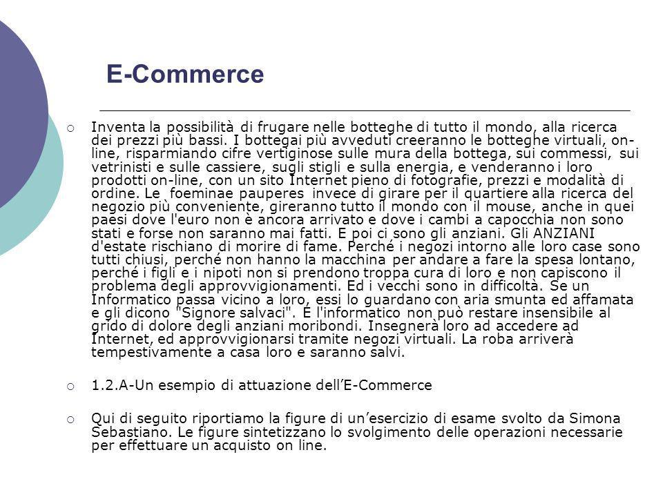 E-Commerce Inventa la possibilità di frugare nelle botteghe di tutto il mondo, alla ricerca dei prezzi più bassi.