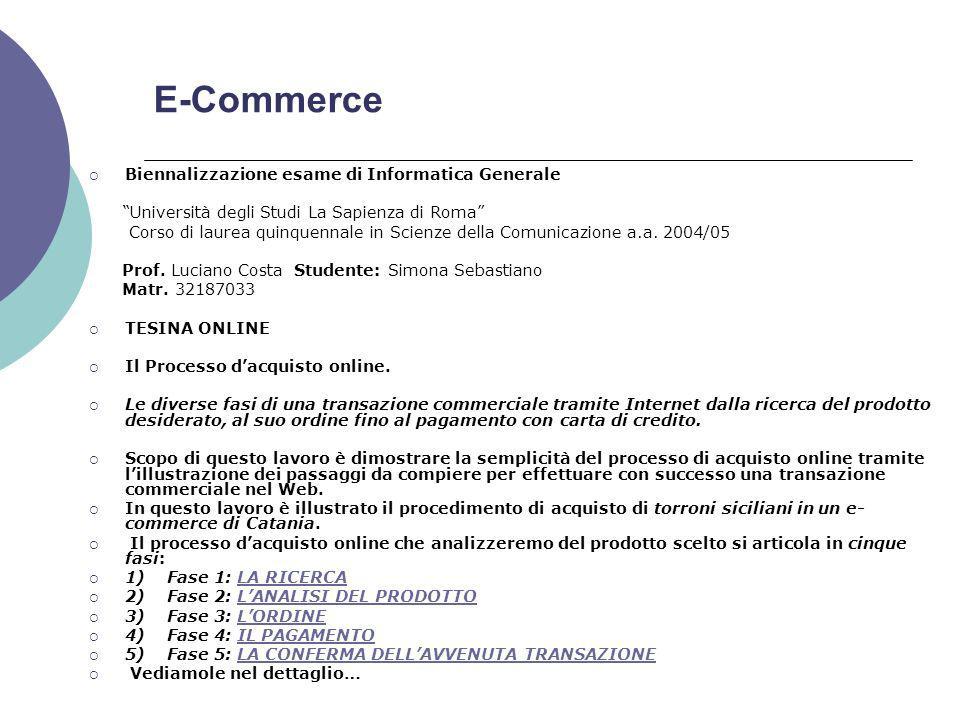 E-Commerce Biennalizzazione esame di Informatica Generale Università degli Studi La Sapienza di Roma Corso di laurea quinquennale in Scienze della Comunicazione a.a.