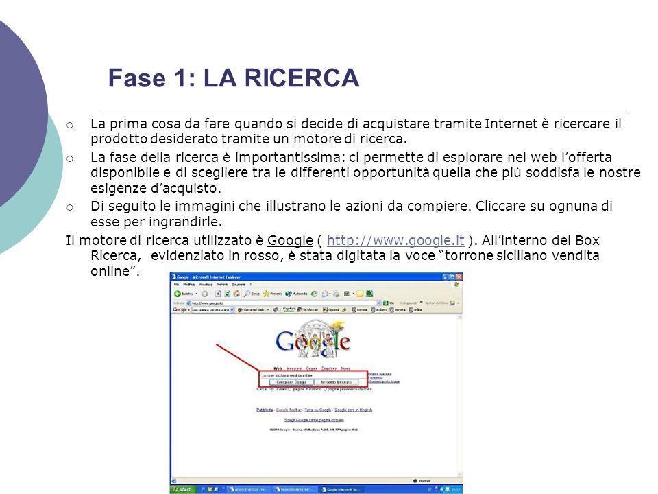 Fase 1: LA RICERCA La prima cosa da fare quando si decide di acquistare tramite Internet è ricercare il prodotto desiderato tramite un motore di ricerca.