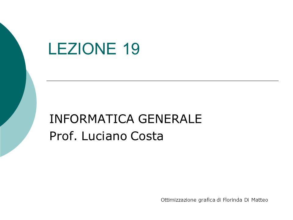 LEZIONE 19 INFORMATICA GENERALE Prof. Luciano Costa Ottimizzazione grafica di Florinda Di Matteo