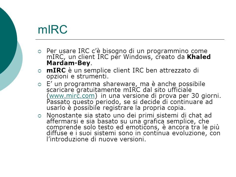 mIRC Per usare IRC cè bisogno di un programmino come mIRC, un client IRC per Windows, creato da Khaled Mardam-Bey.