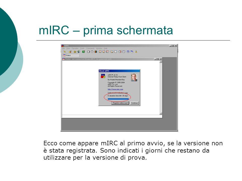 mIRC – prima schermata Ecco come appare mIRC al primo avvio, se la versione non è stata registrata.