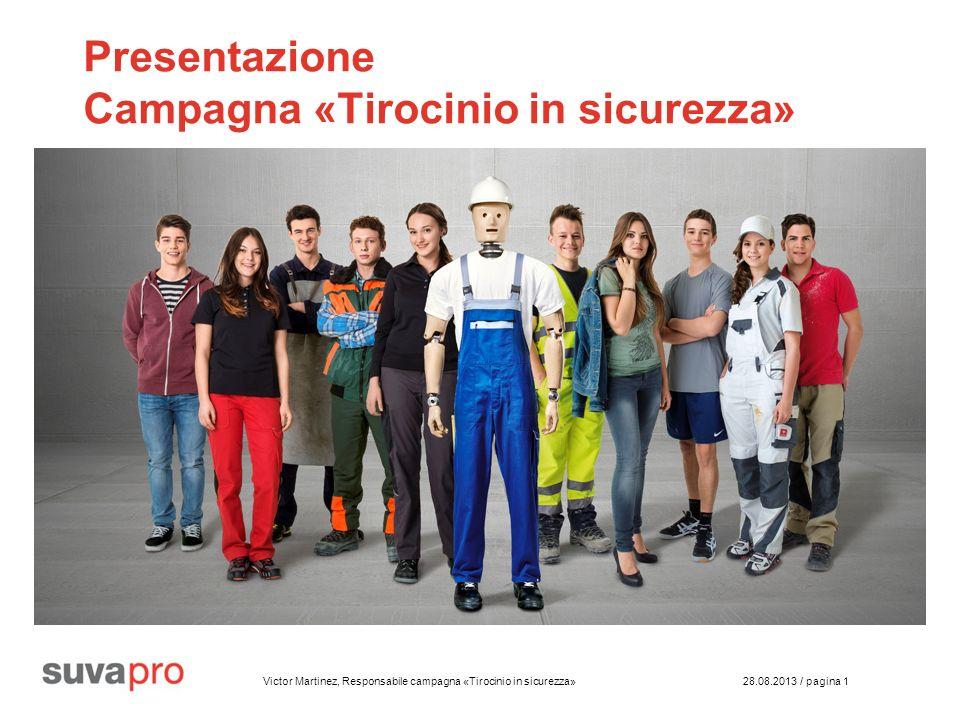 Victor Martinez, Responsabile campagna «Tirocinio in sicurezza» 28.08.2013 / pagina 1 Presentazione Campagna «Tirocinio in sicurezza»