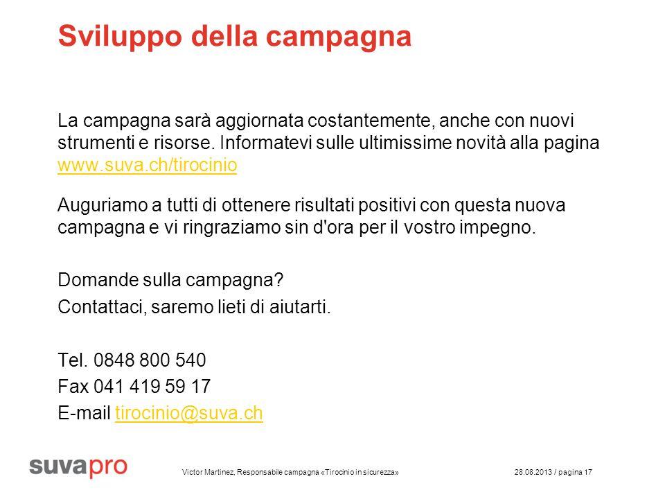 Victor Martinez, Responsabile campagna «Tirocinio in sicurezza» 28.08.2013 / pagina 17 Sviluppo della campagna La campagna sarà aggiornata costantemente, anche con nuovi strumenti e risorse.