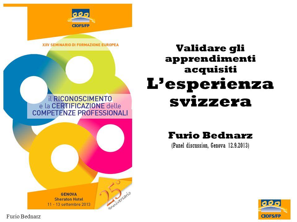 Furio Bednarz Validare gli apprendimenti acquisiti Lesperienza svizzera Furio Bednarz (Panel discussion, Genova 12.9.2013)