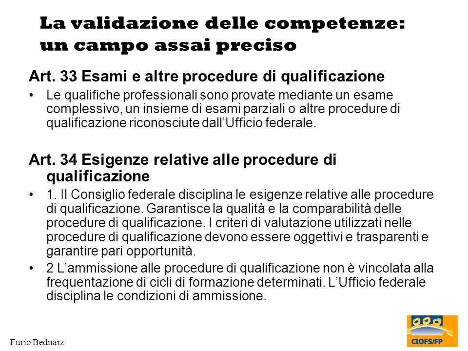 Furio Bednarz La validazione delle competenze: un campo assai preciso Art. 33 Esami e altre procedure di qualificazione Le qualifiche professionali so