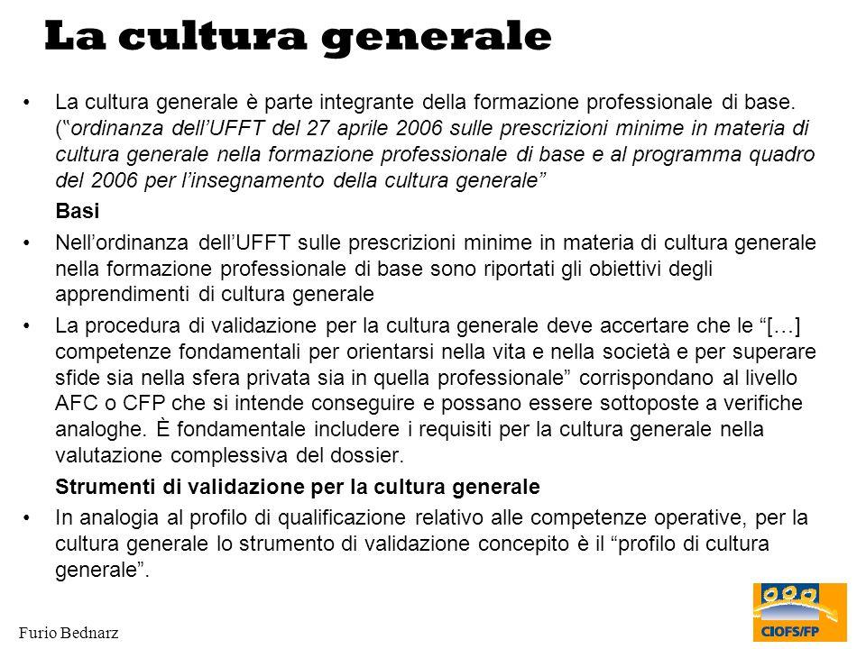 Furio Bednarz La cultura generale La cultura generale è parte integrante della formazione professionale di base. ( ordinanza dellUFFT del 27 aprile 20