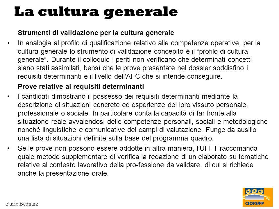 Furio Bednarz La cultura generale Strumenti di validazione per la cultura generale In analogia al profilo di qualificazione relativo alle competenze o