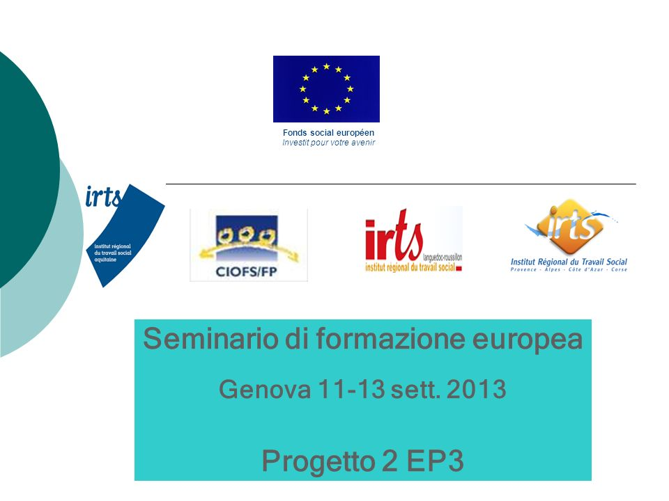 Seminario di formazione europea Genova 11-13 sett. 2013 Progetto 2 EP3 Fonds social européen Investit pour votre avenir