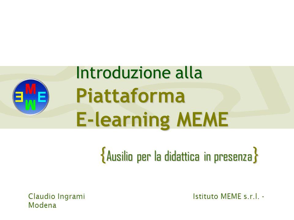 { Ausilio per la didattica in presenza } Introduzione alla Piattaforma E-learning MEME Claudio Ingrami Istituto MEME s.r.l.