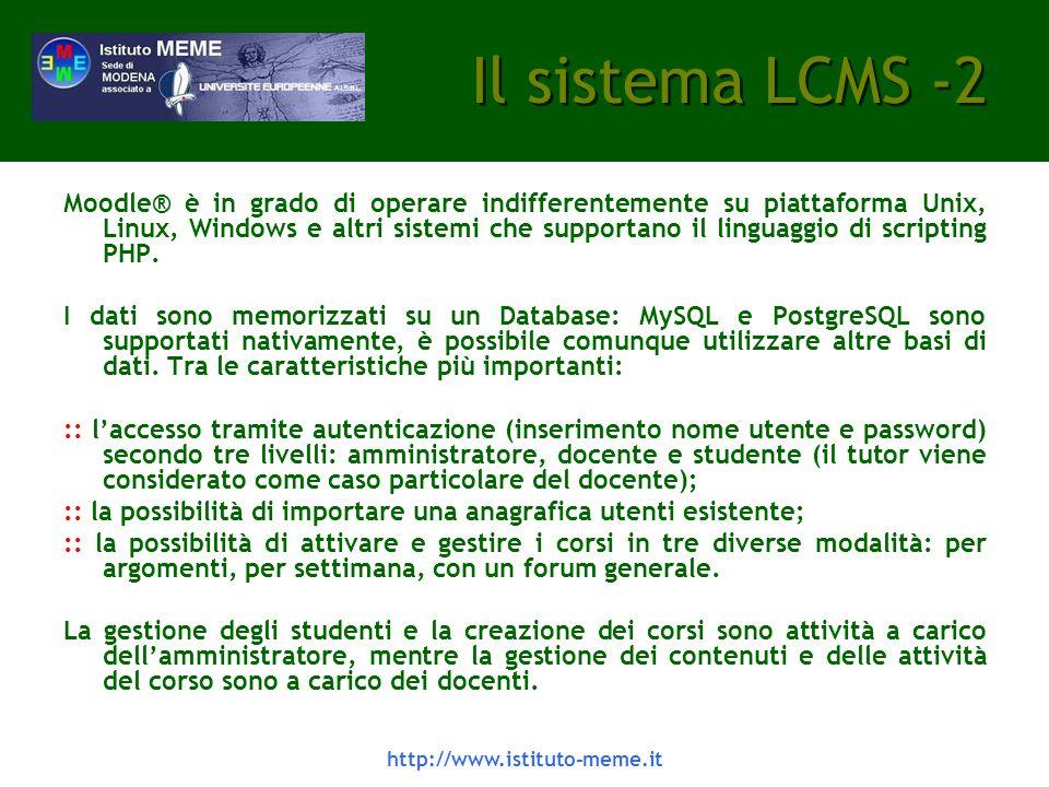 http://www.istituto-meme.it Il sistema LCMS -2 Moodle® è in grado di operare indifferentemente su piattaforma Unix, Linux, Windows e altri sistemi che supportano il linguaggio di scripting PHP.
