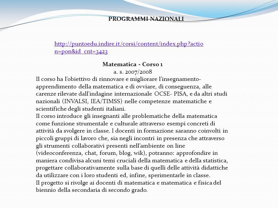 Matematica - Corso 1 a. s. 2007/2008 Il corso ha lobiettivo di rinnovare e migliorare linsegnamento- apprendimento della matematica e di ovviare, di c