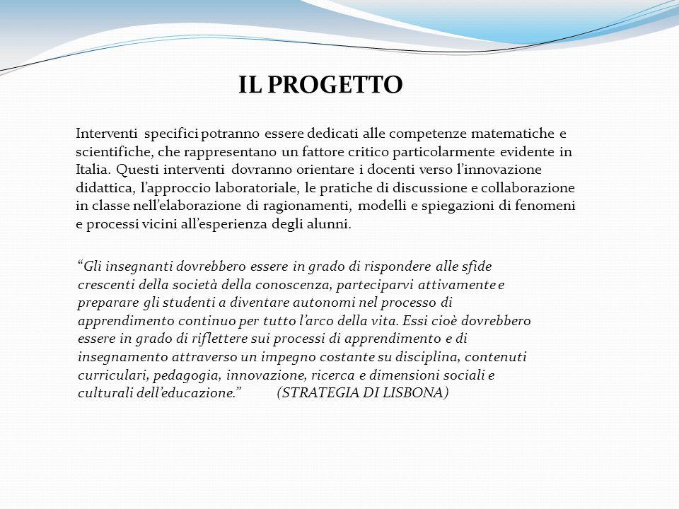 IL PROGETTO Interventi specifici potranno essere dedicati alle competenze matematiche e scientifiche, che rappresentano un fattore critico particolarmente evidente in Italia.