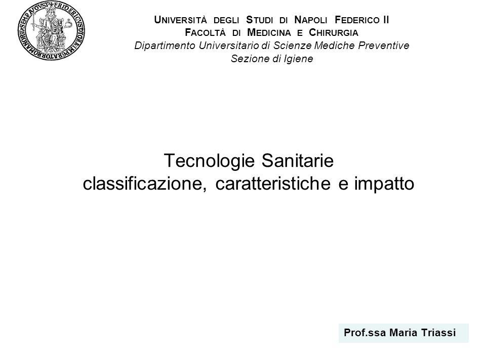 Tecnologie Sanitarie classificazione, caratteristiche e impatto Prof.ssa Maria Triassi U NIVERSITÀ DEGLI S TUDI DI N APOLI F EDERICO II F ACOLTÀ DI M
