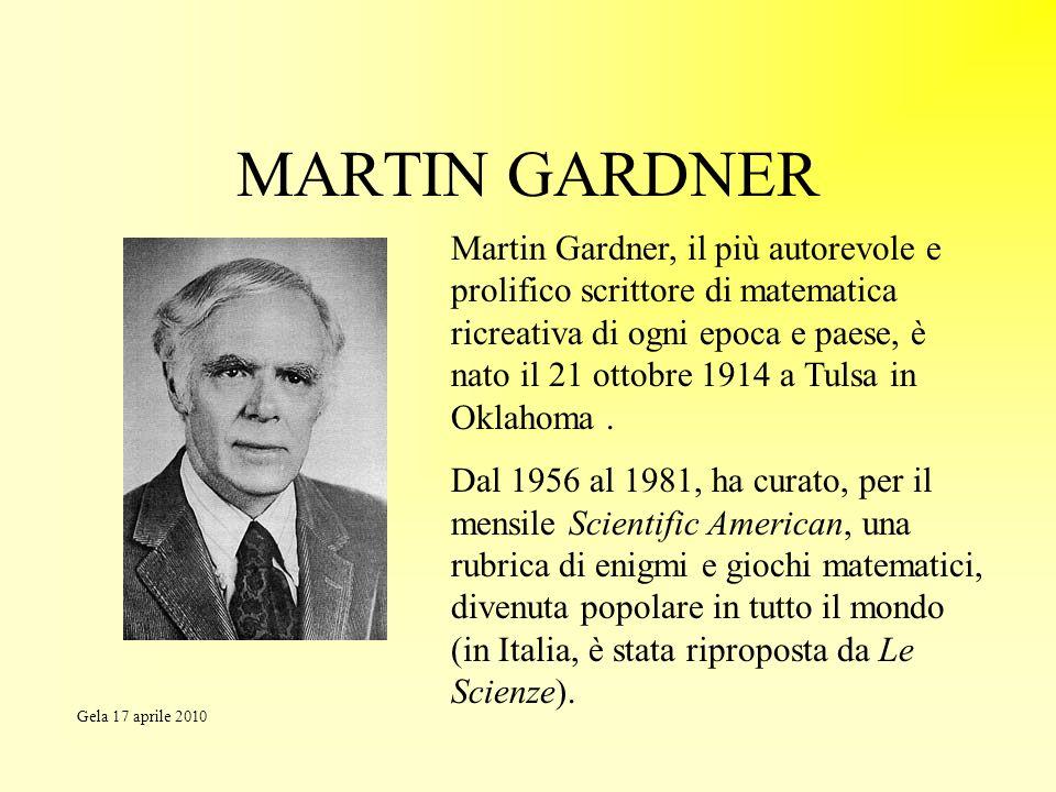 MARTIN GARDNER Martin Gardner, il più autorevole e prolifico scrittore di matematica ricreativa di ogni epoca e paese, è nato il 21 ottobre 1914 a Tul