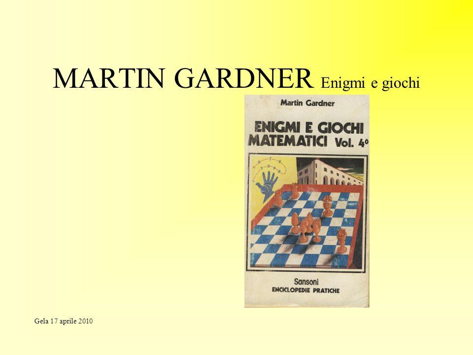 MARTIN GARDNER Enigmi e giochi Gela 17 aprile 2010