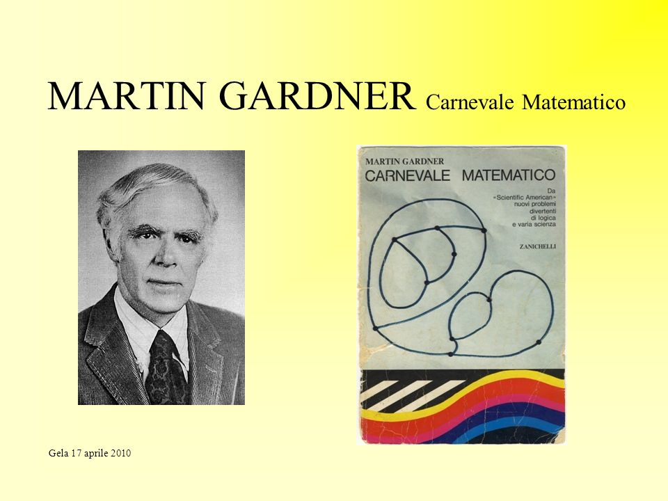 MARTIN GARDNER Carnevale Matematico Gela 17 aprile 2010