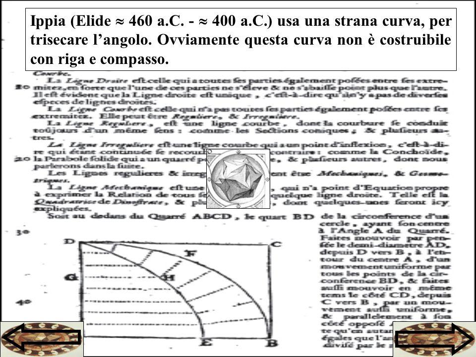 Ippia (Elide 460 a.C.- 400 a.C.) usa una strana curva, per trisecare langolo.