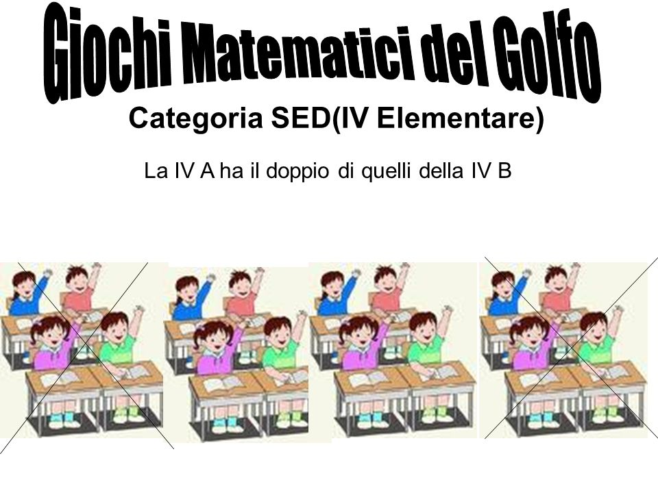 Categoria SED(IV Elementare) La IV A ha il doppio di quelli della IV B