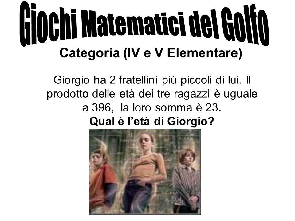 Categoria (IV e V Elementare) Giorgio ha 2 fratellini più piccoli di lui. Il prodotto delle età dei tre ragazzi è uguale a 396, la loro somma è 23. Qu