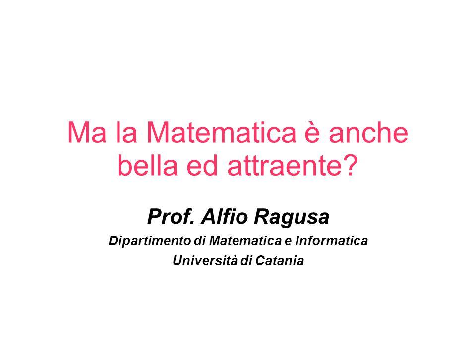 Ma la Matematica è anche bella ed attraente.Prof.