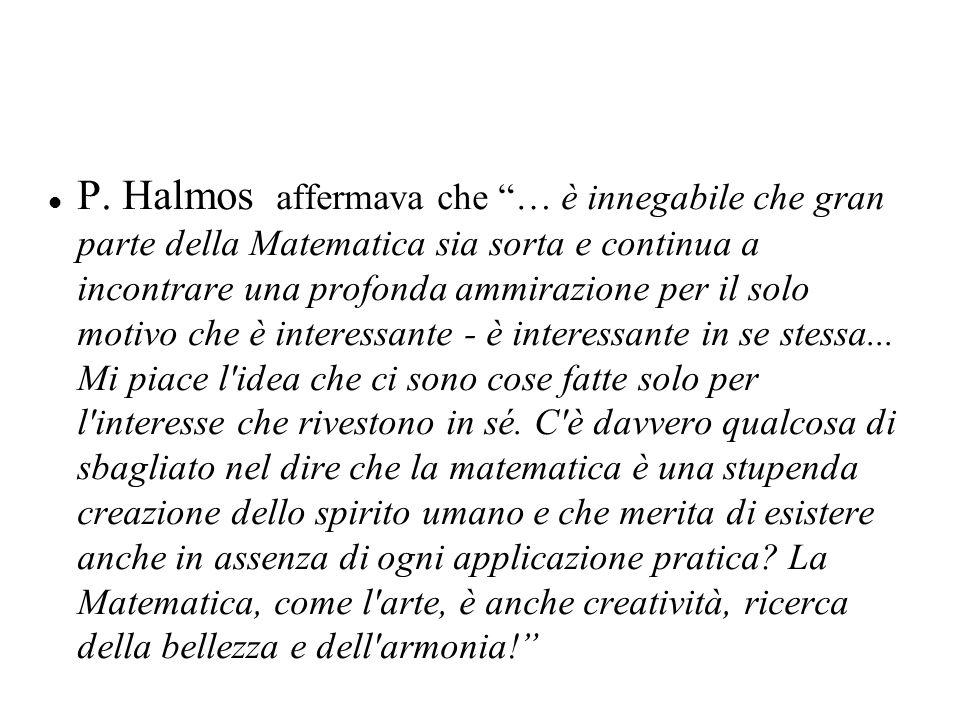 P. Halmos affermava che … è innegabile che gran parte della Matematica sia sorta e continua a incontrare una profonda ammirazione per il solo motivo c