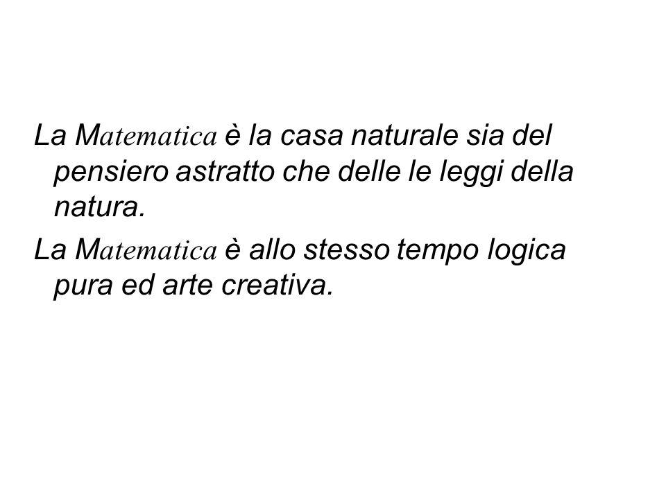 La M atematica è la casa naturale sia del pensiero astratto che delle le leggi della natura.