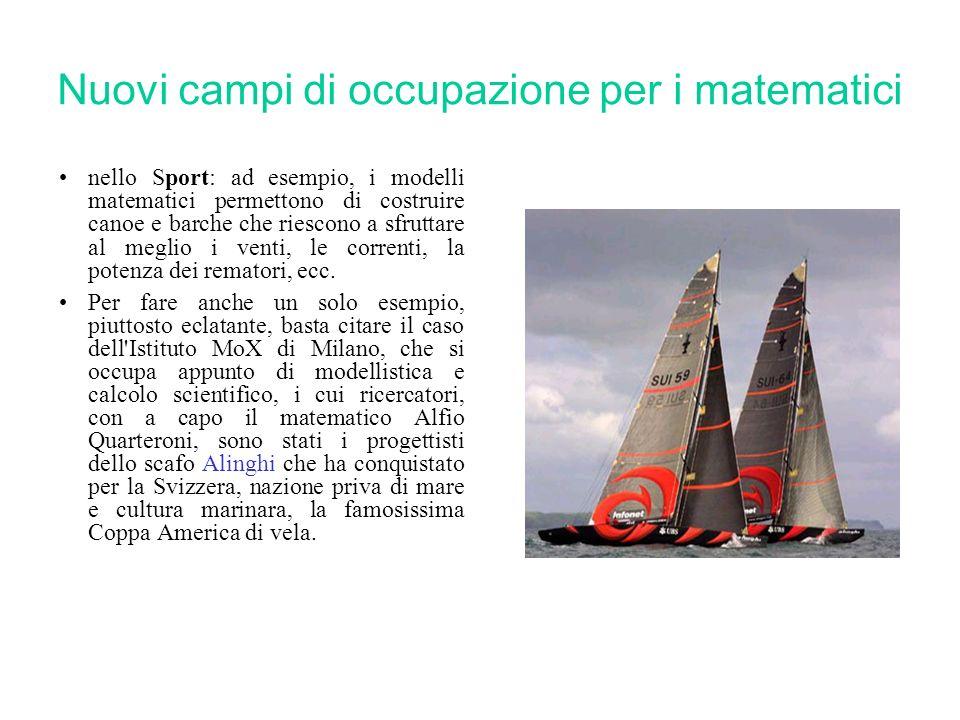 Nuovi campi di occupazione per i matematici nello Sport: ad esempio, i modelli matematici permettono di costruire canoe e barche che riescono a sfruttare al meglio i venti, le correnti, la potenza dei rematori, ecc.
